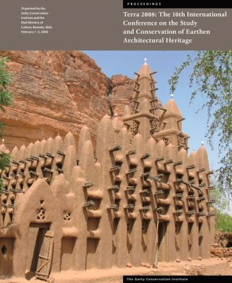 Terra 2008: The 10th International Conference on the Study and Conservation of Earthen Architectural Heritage 9781606060438