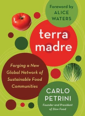 Terra Madre: Forging a New Global Network of Sustainable Food Communities 9781603582636