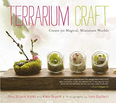 Terrarium Craft: Create 50 Magical, Miniature Worlds 9781604692341