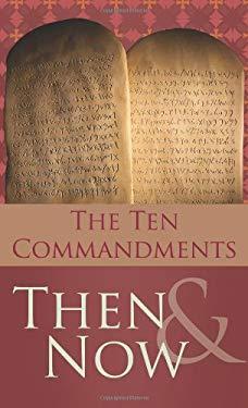 The 10 Commandments Then & Now 9781602607026