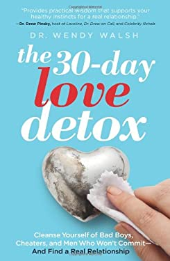 The 30-Day Love Detox: Cleanse Yourself of Bad Boys, Cheaters, and Commitment Phobes and Find Your Perfect Relationship 9781609619701