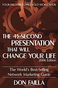 The 45 Second Presentation That Will Change Your Life: The World's Best-Selling Network Marketing Guide 9781600080098