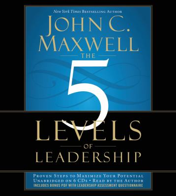 The 5 Levels of Leadership: Proven Steps to Maximize Your Potential 9781607885177