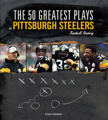 The 50 Greatest Plays in Pittsburgh Steelers Football History 9781600781056