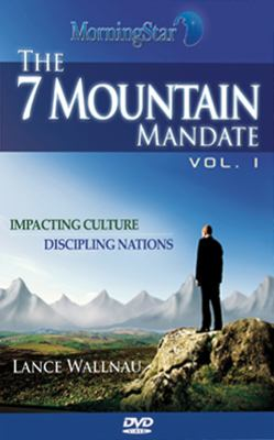 The 7 Mountain Mandate Volume 1: Impacting Culture, Discipling Nations 9781607082569