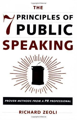 The 7 Principles of Public Speaking: Proven Methods from a PR Professional 9781602392830