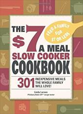 The 7 a Meal Slow Cooker Cookbook 7 a Meal Slow Cooker Cookbook 301 Delicious Nutritious Recipes the Whole Family Will Love301
