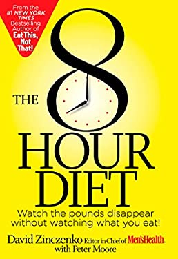 The 8-Hour Diet: Watch the Pounds Disappear, Without Watching What You Eat! 9781609615901