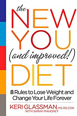 The New You and Improved Diet: The 8 Secrets You Need to Know to Lose the Weight Forever 9781609611194