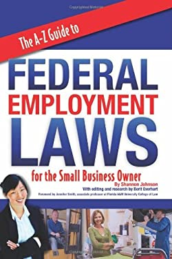 The A-Z Guide to Federal Employment Laws for the Small Business Owner 9781601383082
