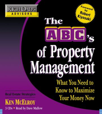The ABC's of Property Management: What You Need to Know to Maximize Your Money Now 9781600242892