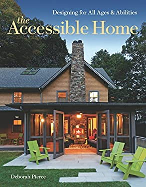 The Accessible Home: Designing for All Ages and Abilities 9781600854910