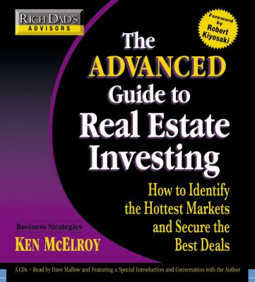 The Advanced Guide to Real Estate Investing: How to Identify the Hottest Markets and Secure the Best Deals 9781600242854