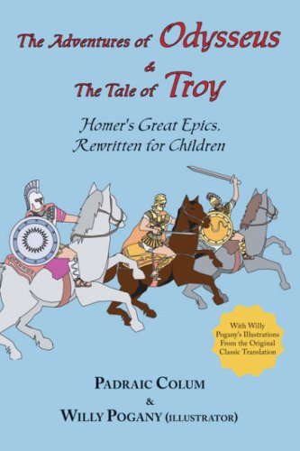 The Adventures of Odysseus & the Tale of Troy: Homer's Great Epics, Rewritten for Children (Illustrated 9781604500233