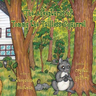 The Adventures of Tommy the Tailless Squirrel 9781604944341