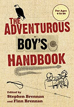 The Adventurous Boy's Handbook: For Ages 9 to 99 9781602392229