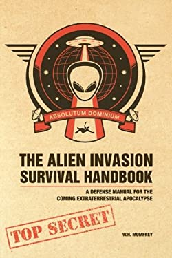 The Alien Invasion Survival Handbook: A Defense Manual for the Coming Extraterrestrial Apocalypse 9781600611629