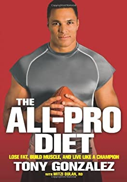 The All-Pro Diet: Lose Fat, Build Muscle, and Live Like a Champion 9781605299518
