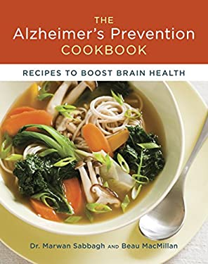 The Alzheimer's Prevention Cookbook: 100 Recipes to Boost Brain Health 9781607742470
