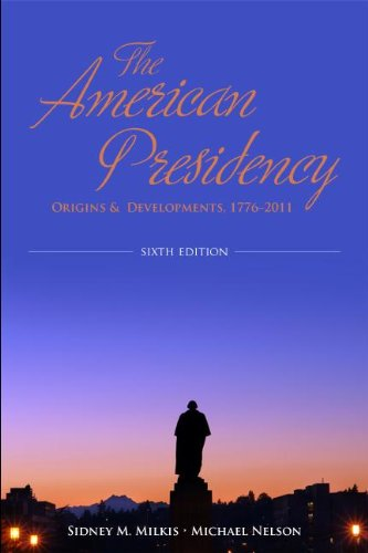 The American Presidency: Origins and Development, 1776-2011 9781608712816