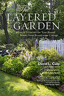 The Layered Garden: Design Lessons for Year-Round Beauty from Brandywine Cottage 9781604692365