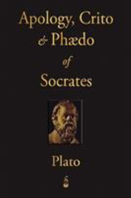 The Apology, Crito and Phaedo of Socrates 9781603862806