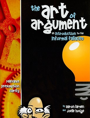 The Art of Argument: An Introduction to the Informal Fallacies 9781600510182