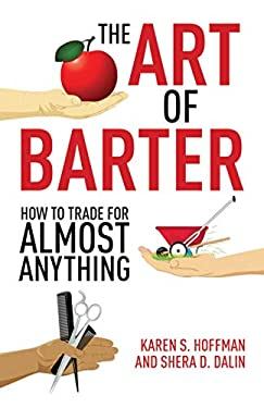 The Art of Barter: How to Trade for Almost Anything 9781602399532