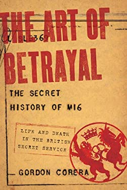 The Art of Betrayal: The Secret History of Mi6: Life and Death in the British Secret Service 9781605983981