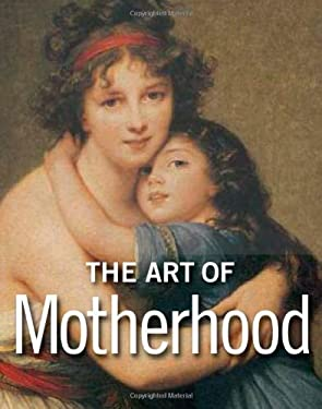 The Art of Motherhood 9781606060155