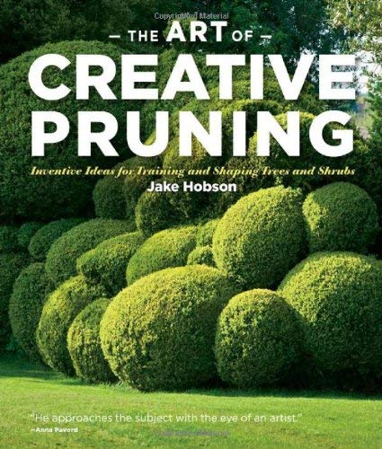 The Art of Creative Pruning: Inventive Ideas for Training and Shaping Trees and Shrubs 9781604691146