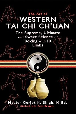 The Art of Western Tai Chi Ch'uan: The Supreme Ultimate & Sweet Science of Boxing with 10 Limbs 9781608609208