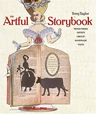 The Artful Storybook: Mixed-Media Artists Create Handmade Tales 9781600591433