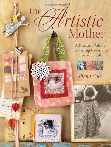 The Artistic Mother: A Practical Guide for Fitting Creativity Into Your Busy Life 9781600613487