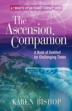 The Ascension Companion: A Book of Comfort for Challenging Times 9781601450050