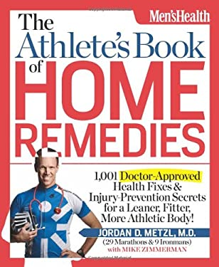 The Athlete's Book of Home Remedies: 1,001 Doctor-Approved Health Fixes and Injury-Prevention Secrets for a Leaner, Fitter, More Athletic Body! 9781609612344
