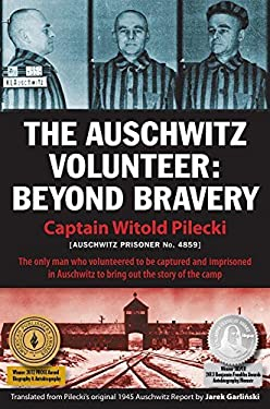 The Auschwitz Volunteer: Beyond Bravery 9781607720102