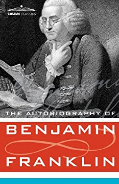 The Autobiography of Benjamin Franklin 9781602061736
