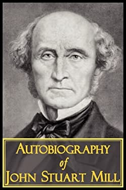The Autobiography of John Stuart Mill 9781604503142