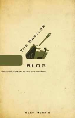 The Babylon Blog: One Man's Journey to the War and Back 9781602477926