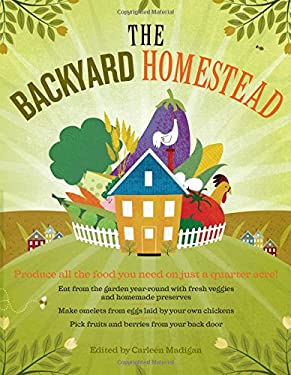 The Backyard Homestead: Produce All the Food You Need on Just a Quarter Acre! 9781603421386