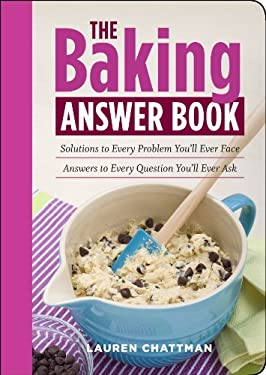 The Baking Answer Book: Solutions to Every Problem You'll Ever Face, Answers to Every Question You'll Ever Ask 9781603424394