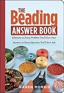 The Beading Answer Book: Solutions to Every Problem You'll Ever Face: Answers to Every Question You'll Ever Ask 9781603420341