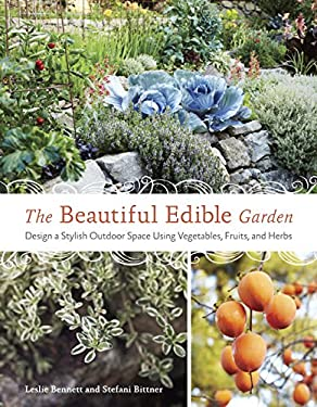 The Beautiful Edible Garden: Design a Stylish Outdoor Space Using Vegetables, Fruits, and Herbs 9781607742333