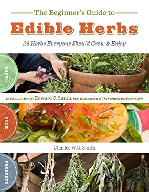 The Beginner's Guide to Edible Herbs: 26 Herbs Everyone Should Grow & Enjoy 9781603425285