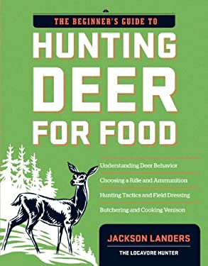 The Beginner's Guide to Hunting Deer for Food 9781603427289
