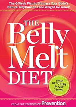 The Belly Melt Diet (TM): The 6-Week Plan to Harness Your Body's Natural Rhythms to Lose Weight for Good! 9781609618421