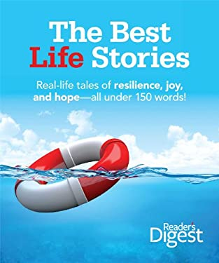 The Best Life Stories: 150 Real-Life Tales of Resilience, Joy, and Hope-All 150 Words or Less! 9781606525647