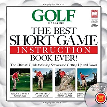 The Best Short Game Instruction Book Ever!: Guaranteed to Save You Strokes and Get Up and Down Every Time 9781603200882