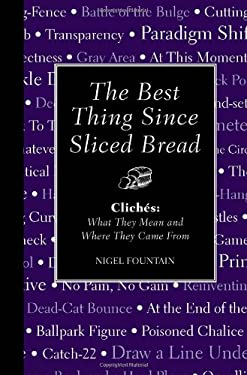 The Best Thing Since Sliced Bread: Cliches: What They Mean and Where They Came from 9781606525678